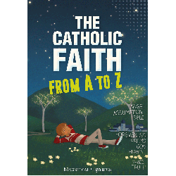 The Catholic Faith from A to Z