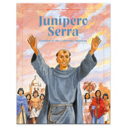 Junípero Serra: Founder of the California Missions